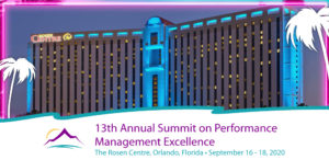 13th Annual Summit on Performance Management Excellence at the Rosen Centre, Orlando Florida on September 16 - 18, 2020